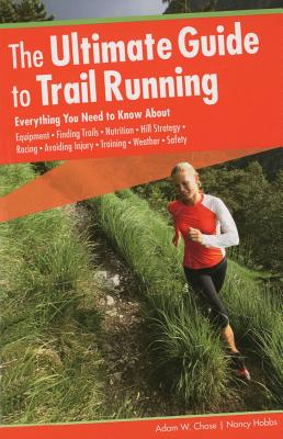 The Ultimate Guide to Trail Running By Chase, Adam W./ Hobbs, Nancy