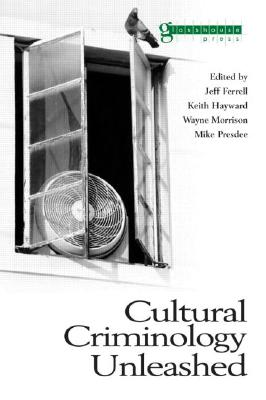 Cultural Criminology Unleashed By Ferrell, Jeff/ Hayward, Keith (EDT)/ Morrison, Wayne (EDT)/ Presdee, Mike (EDT)/ International Conference on Cultural Cri